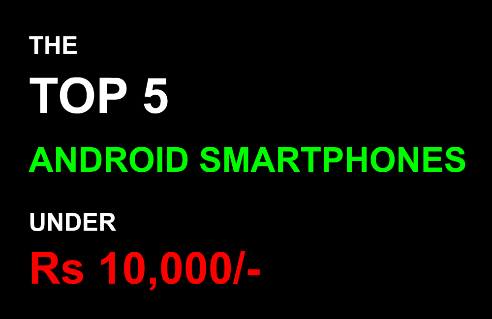 The Top 5 Best Android Smartphone Under Rs 10,000/-
